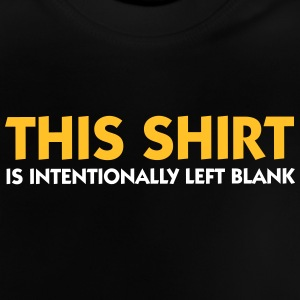 This T-shirt Is Intentionally Blank. - Baby T-Shirt