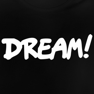 Dream - Baby T-Shirt