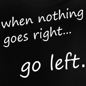 When nothing goes right - Baby T-Shirt
