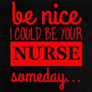 Nurse: Be Nice. I could be your nurse - Baby T-Shirt