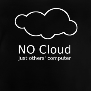 No Cloud, just others' computer - Baby T-Shirt