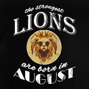 The strongest lions are born in August! - Baby T-Shirt