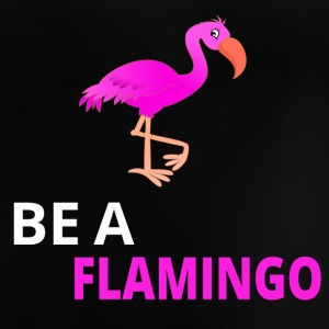 Be A Flamingo - Baby T-Shirt