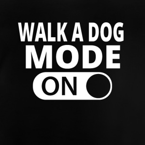 MODE ON TO WALK A DOG - Baby T-Shirt