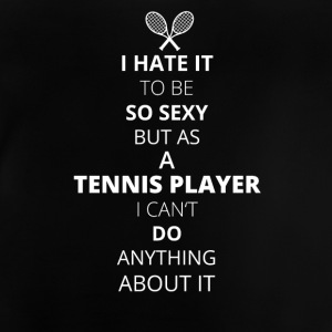 Hate it be sexy cant do anything TENNIS PLAYER - Baby T-Shirt