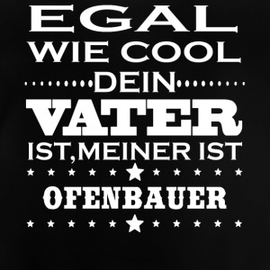 Egal cool vater OFENBAUER - Baby T-Shirt