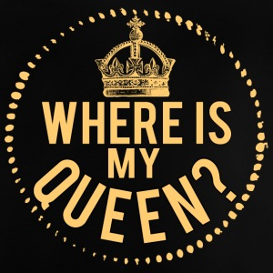 Where is my queen? - Baby T-Shirt