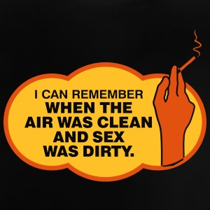 I Remember When The Air Was Clean And Sex Was Dirt - Baby T-Shirt