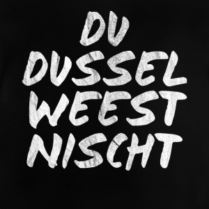 je Dussel Weest nothin ' - Baby T-shirt