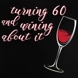 60. Geburtstag: Turning 60 And Wining About It - Baby T-Shirt