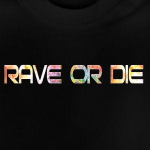 rave or die - Baby T-Shirt