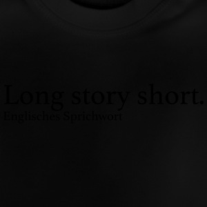 Long story short. - Baby T-Shirt