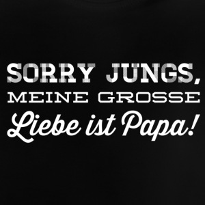 sorry jungs meine grosse liebe ist papa weiss - Baby T-Shirt
