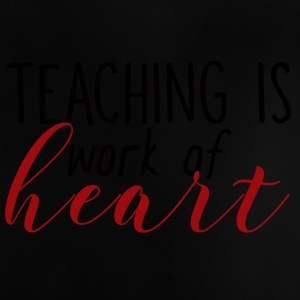 Teacher / School: Teaching Is Work Of Heart - Baby T-Shirt