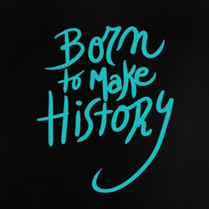 Born to make history amazing - Baby T-Shirt