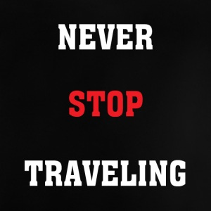 Never Stop Travelling - Baby T-Shirt