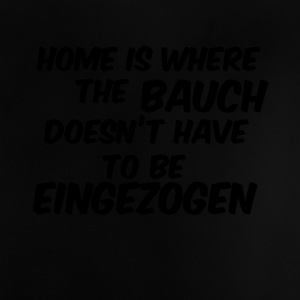 home is where the bauch doesnt have eingezogen - Baby T-Shirt