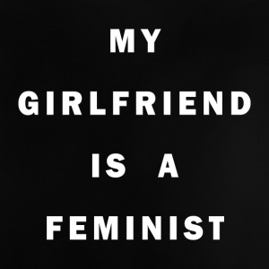 My girlfriend is a FEMINIST - Baby T-Shirt