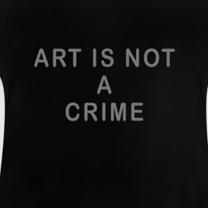 Art is not a crime - Baby T-Shirt