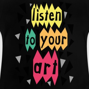 Listen to your art - Baby T-Shirt