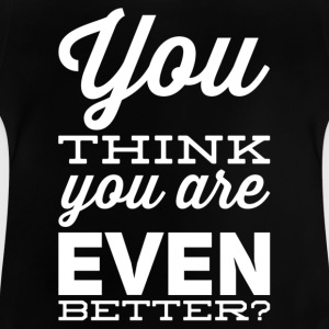 You are even better white - Baby T-Shirt