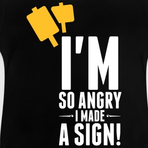 I'm So Angry, I Made A Sign! - Baby T-Shirt