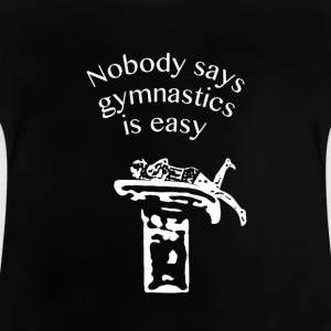 Nobody says gymnastics is easy - Baby T-Shirt
