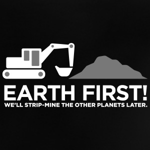 Earth First! After That We Can Exploit Others! - Baby T-Shirt