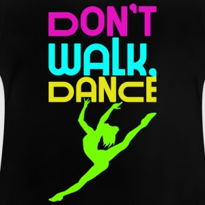 Do not go, Dancing - Baby T-Shirt