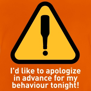 I'd Like To Apologize In Advance For My Behavior. - Baby T-Shirt