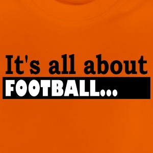 Its all about Football - T-shirt Bébé