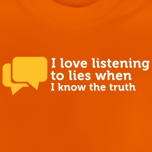 Lies Are Great If You Know The Truth. - Baby T-Shirt