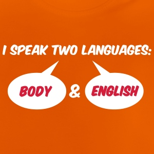 I Speak 2 Languages. Body And English! - Baby T-Shirt
