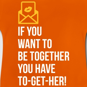If You Want To Be Together You Have To Get Her! - Baby T-Shirt