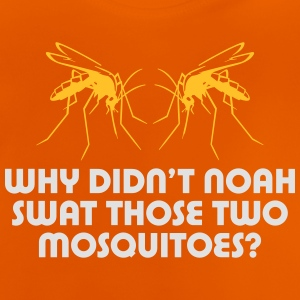 Why Did'nt Noah Swat Those Two Mosquitoes? - Baby T-Shirt