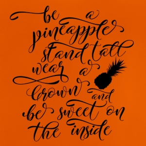 Pineapple: Be A Pineapple - Stand Tall, Wear A Crown - Baby T-Shirt
