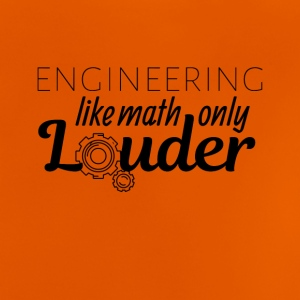 Engineering like math only Louder - Baby T-Shirt