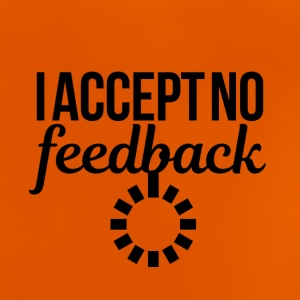 I accept no feedback - Baby T-Shirt