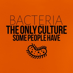Bacteria the only culture some people have - Baby T-Shirt
