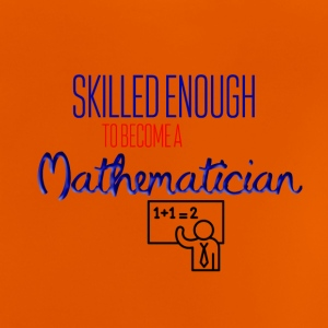 Skilled enough to become a Mathematician - Baby T-Shirt
