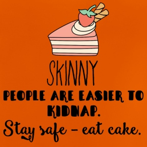 Cake: Skinny People Are Easier To Kidnap. Stay - Baby T-Shirt
