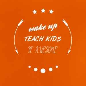 WAKE UP TEACH KIDS BE AWESOME Schule Shirt - Baby T-Shirt