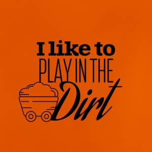 I like to play in the dirt - Baby T-Shirt