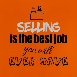 Selling is the best job you will ever have - Baby T-Shirt