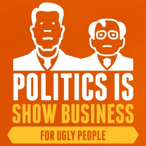 Politics Is Show Business For Ugly People - Baby T-Shirt