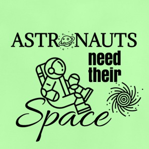 Astronauts need their space too - Baby T-Shirt