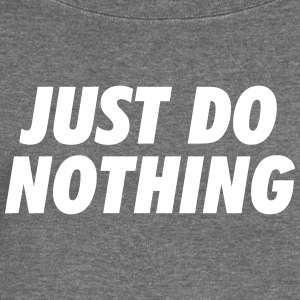 Just do nothing - Women's Boat Neck Long Sleeve Top