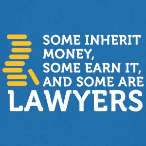 Some Earn Money. Others Become Lawyers. - Men's V-Neck T-Shirt