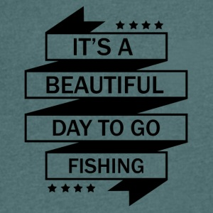 IT'SA BEAUTIFUL DAY TO GO FISHING! - Men's V-Neck T-Shirt