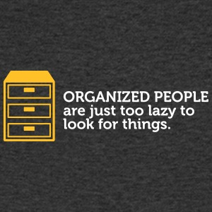 Organized People Are Too Lazy To Search! - Men's V-Neck T-Shirt